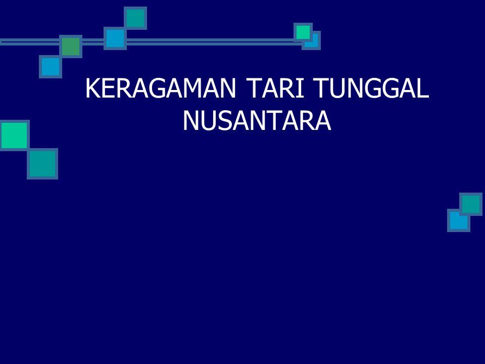 KERAGAMAN TARI TUNGGAL NUSANTARA