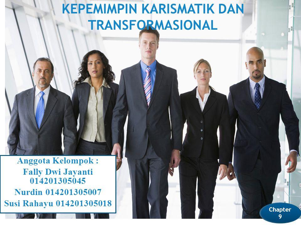 KEPEMIMPIN KARISMATIK DAN TRANSFORMASIONAL Anggota Kelompok : Fally Dwi Jayanti 014201305045 Nurdin 014201305007 Susi Rahayu 014201305018 Chapter 9