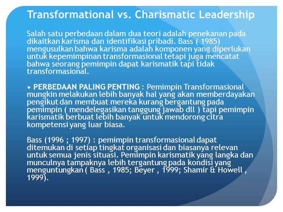 Transformational vs. Charismatic Leadership Salah satu perbedaan dalam dua teori adalah penekanan pada dikaitkan karisma dan identifikasi pribadi. Bas