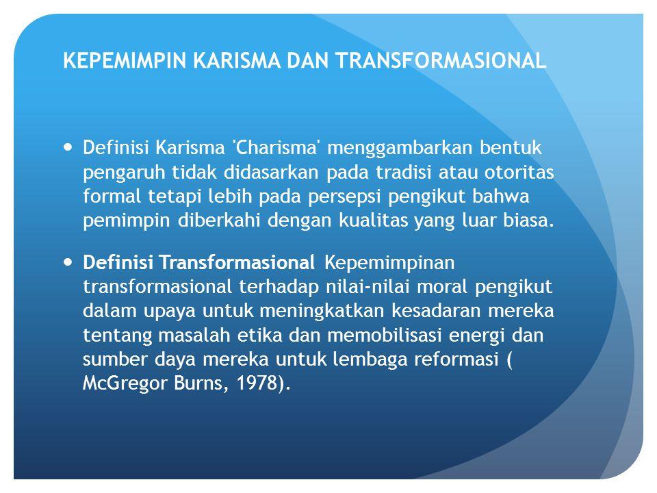 KEPEMIMPIN KARISMA DAN TRANSFORMASIONAL Definisi Karisma Charisma menggambarkan bentuk pengaruh tidak didasarkan pada tradisi atau otoritas formal tetapi lebih pada persepsi pengikut bahwa pemimpin diberkahi dengan kualitas yang luar biasa.