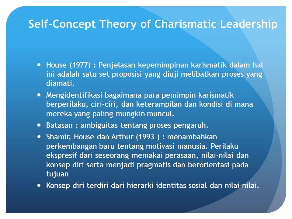 Self-Concept Theory of Charismatic Leadership House (1977) : Penjelasan kepemimpinan karismatik dalam hal ini adalah satu set proposisi yang diuji melibatkan proses yang diamati.