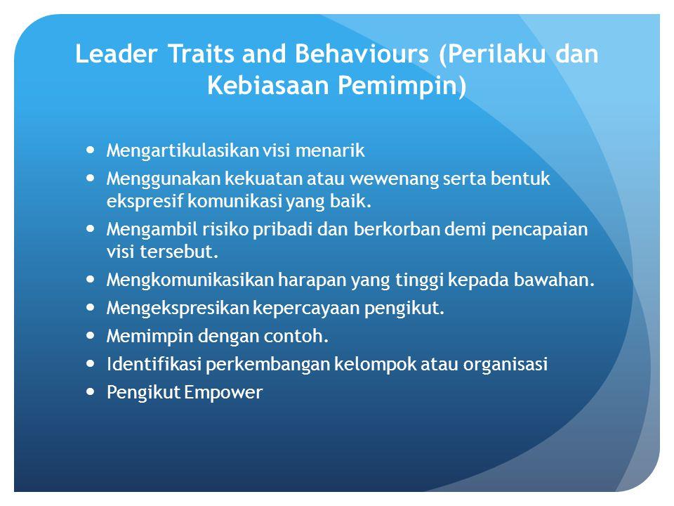 Leader Traits and Behaviours (Perilaku dan Kebiasaan Pemimpin) Mengartikulasikan visi menarik Menggunakan kekuatan atau wewenang serta bentuk ekspresif komunikasi yang baik.