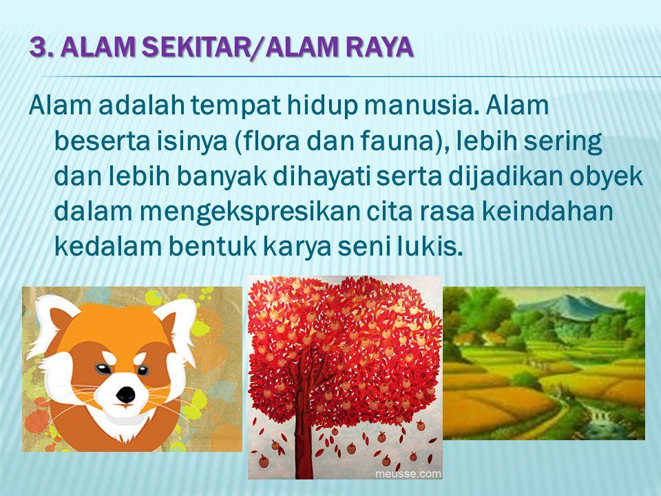 3.ALAM SEKITAR/ALAM RAYA Alam adalah tempat hidup manusia.
