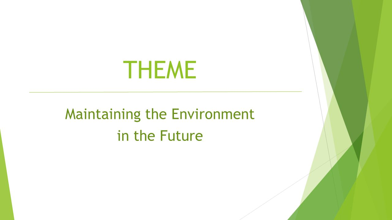 THEME Maintaining the Environment in the Future