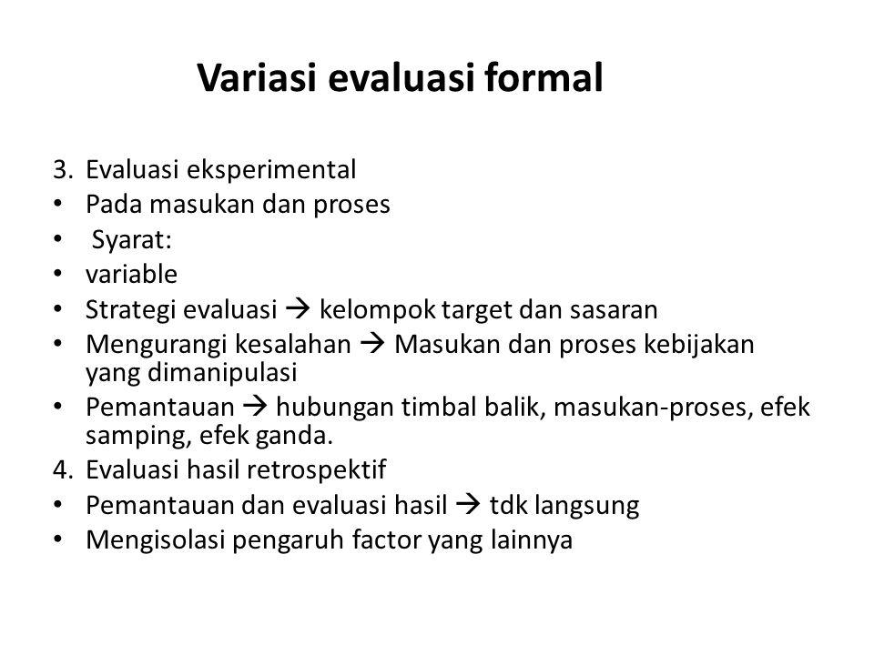 Variasi evaluasi formal 3.Evaluasi eksperimental Pada masukan dan proses Syarat: variable Strategi evaluasi  kelompok target dan sasaran Mengurangi k