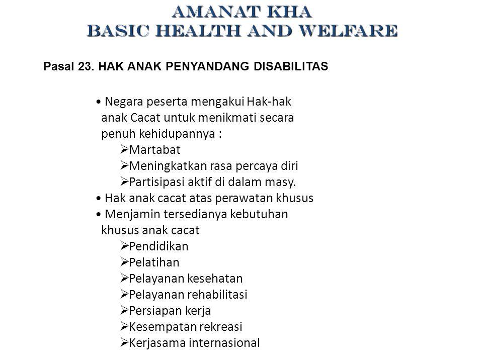 AMANAT KHA BASIC HEALTH AND WELFARE Pasal 23. HAK ANAK PENYANDANG DISABILITAS Negara peserta mengakui Hak-hak anak Cacat untuk menikmati secara penuh