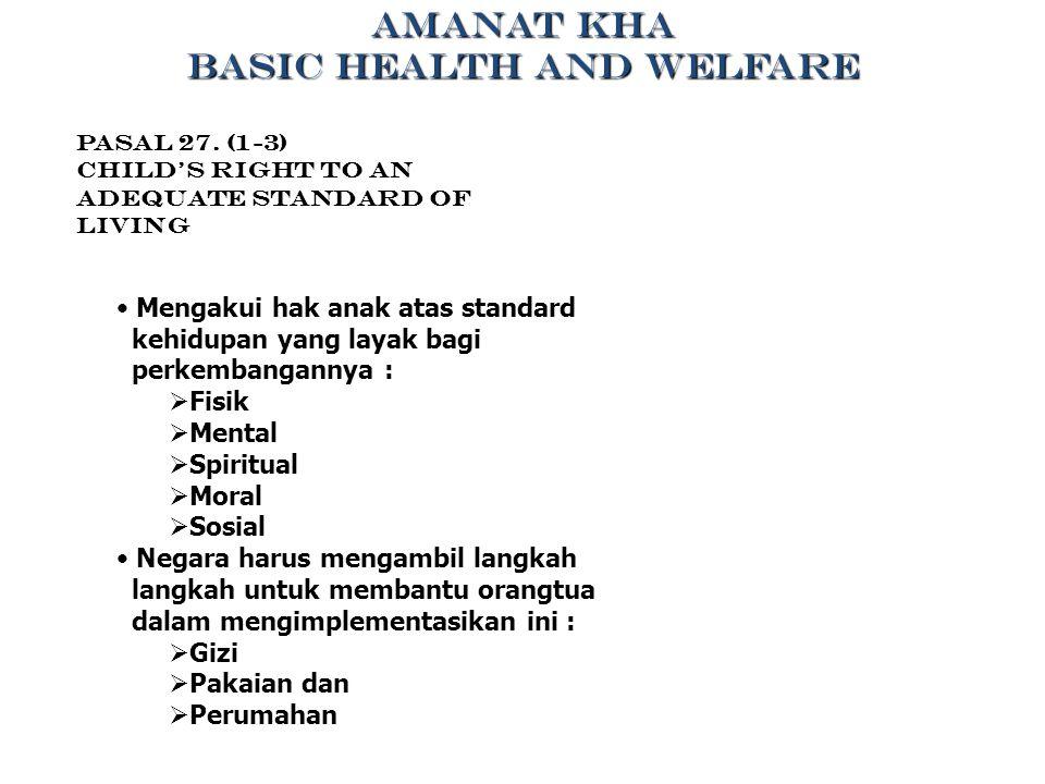 Pasal 27. (1-3) Child's Right to an Adequate Standard of Living Mengakui hak anak atas standard kehidupan yang layak bagi perkembangannya :  Fisik 