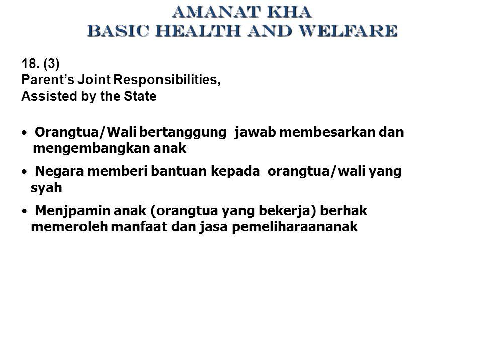 18. (3) Parent's Joint Responsibilities, Assisted by the State Orangtua/Wali bertanggung jawab membesarkan dan mengembangkan anak Negara memberi bantu