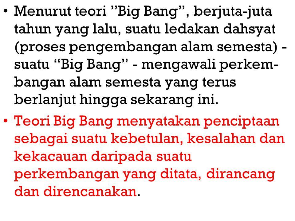 """Menurut teori """"Big Bang"""", berjuta-juta tahun yang lalu, suatu ledakan dahsyat (proses pengembangan alam semesta) - suatu """"Big Bang"""" - mengawali perkem"""