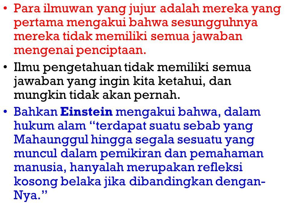 Para ilmuwan yang jujur adalah mereka yang pertama mengakui bahwa sesungguhnya mereka tidak memiliki semua jawaban mengenai penciptaan.