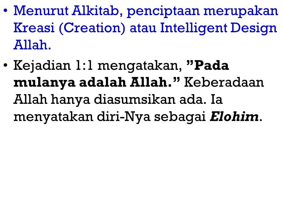 Menurut Alkitab, penciptaan merupakan Kreasi (Creation) atau Intelligent Design Allah.