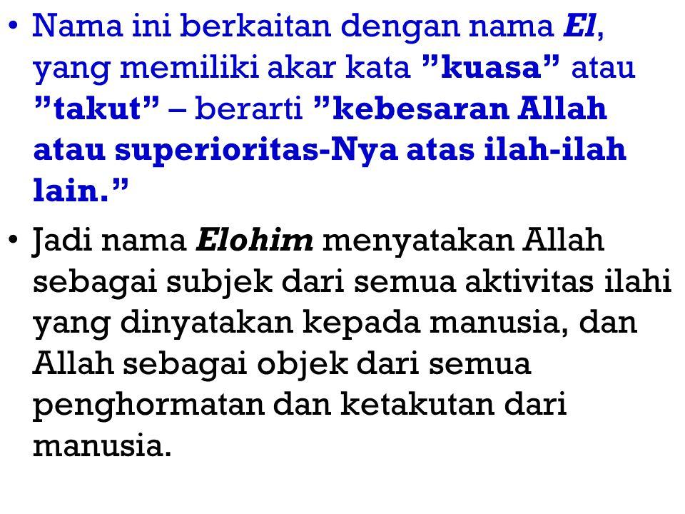 "Nama ini berkaitan dengan nama El, yang memiliki akar kata ""kuasa"" atau ""takut"" – berarti ""kebesaran Allah atau superioritas-Nya atas ilah-ilah lain."""