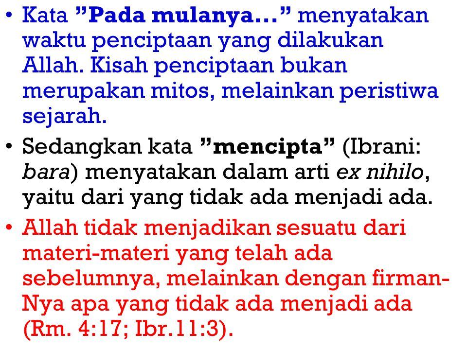 Kata Pada mulanya... menyatakan waktu penciptaan yang dilakukan Allah.