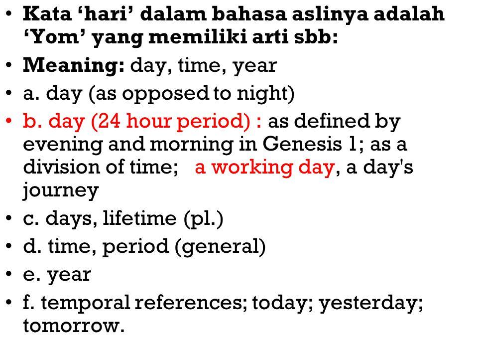 Kata 'hari' dalam bahasa aslinya adalah 'Yom' yang memiliki arti sbb: Meaning: day, time, year a.