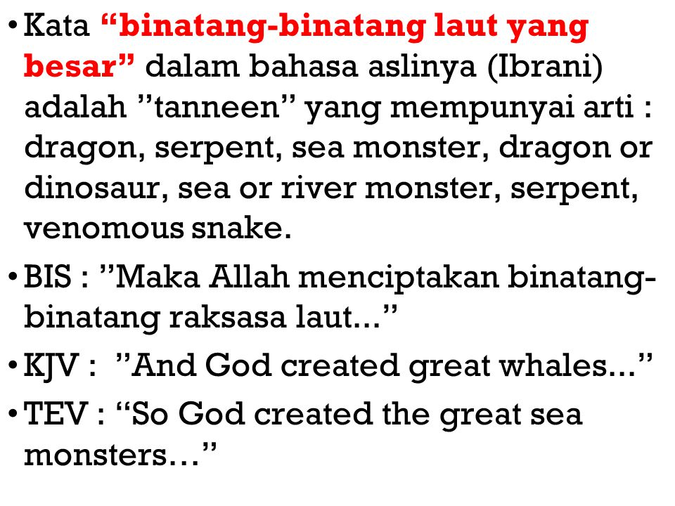 "Kata ""binatang-binatang laut yang besar"" dalam bahasa aslinya (Ibrani) adalah ""tanneen"" yang mempunyai arti : dragon, serpent, sea monster, dragon or"