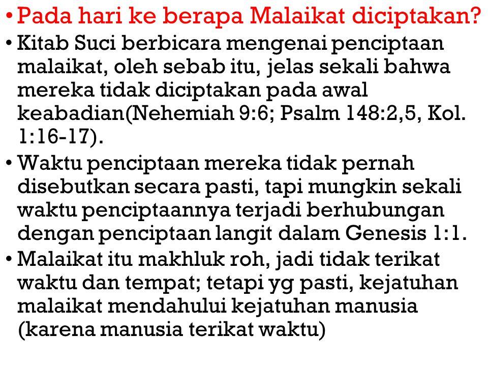 Pada hari ke berapa Malaikat diciptakan? Kitab Suci berbicara mengenai penciptaan malaikat, oleh sebab itu, jelas sekali bahwa mereka tidak diciptakan