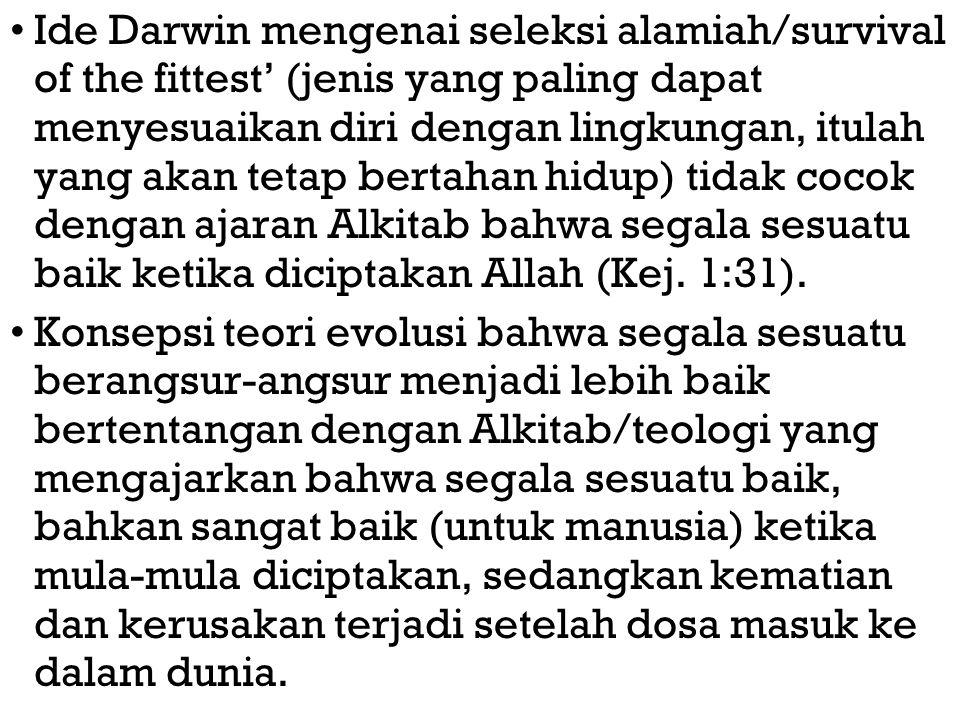 Ide Darwin mengenai seleksi alamiah/survival of the fittest' (jenis yang paling dapat menyesuaikan diri dengan lingkungan, itulah yang akan tetap bert