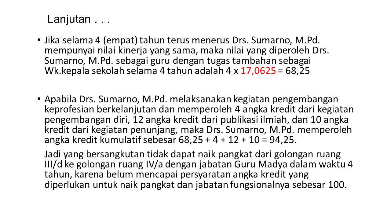 Lanjutan... Jika selama 4 (empat) tahun terus menerus Drs. Sumarno, M.Pd. mempunyai nilai kinerja yang sama, maka nilai yang diperoleh Drs. Sumarno, M