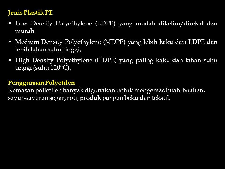 JENIS-JENIS KEMASAN PLASTIK 1. PE (POLI-ETILEN) 2. PP (POLI-PROPILEN) 3. POLI-ESTER Polietilen Polietilen adalah polimer dari monomer etilen yang dibu