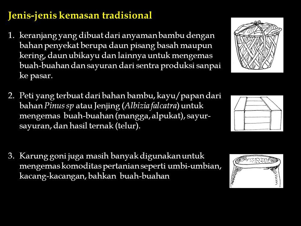 Jenis-jenis kemasan tradisional 1.keranjang yang dibuat dari anyaman bambu dengan bahan penyekat berupa daun pisang basah maupun kering, daun ubikayu dan lainnya untuk mengemas buah-buahan dan sayuran dari sentra produksi sanpai ke pasar.