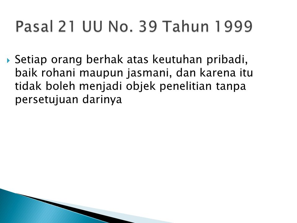 Pasal 21 UU No. 39 Tahun 1999  Setiap orang berhak atas keutuhan pribadi, baik rohani maupun jasmani, dan karena itu tidak boleh menjadi objek peneli