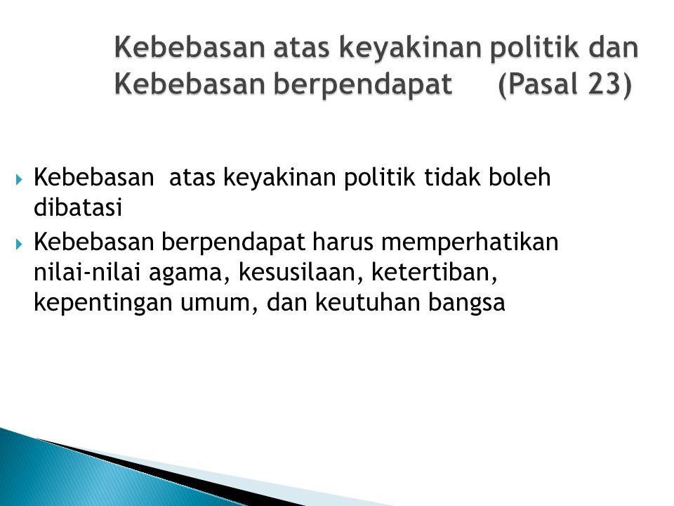 Kebebasan atas keyakinan politik dan Kebebasan berpendapat (Pasal 23)  Kebebasan atas keyakinan politik tidak boleh dibatasi  Kebebasan berpendapat