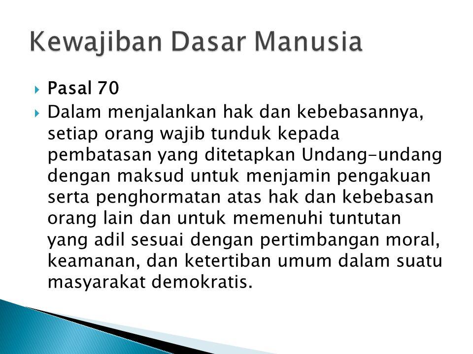  Pasal 70  Dalam menjalankan hak dan kebebasannya, setiap orang wajib tunduk kepada pembatasan yang ditetapkan Undang-undang dengan maksud untuk men
