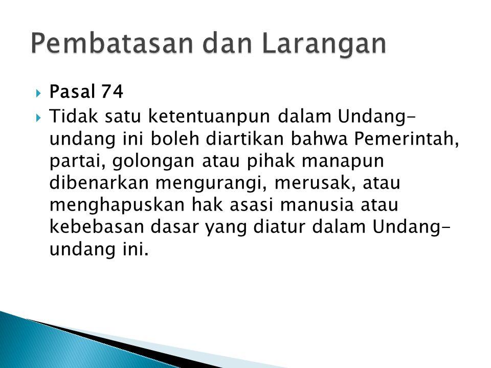  Pasal 74  Tidak satu ketentuanpun dalam Undang- undang ini boleh diartikan bahwa Pemerintah, partai, golongan atau pihak manapun dibenarkan mengura