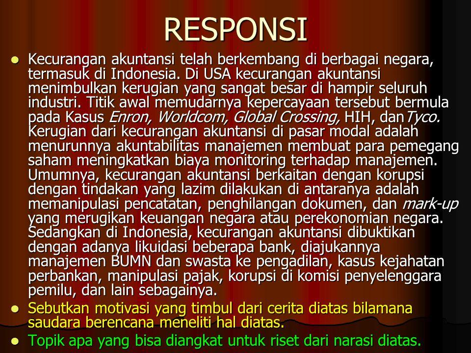 RESPONSI Kecurangan akuntansi telah berkembang di berbagai negara, termasuk di Indonesia. Di USA kecurangan akuntansi menimbulkan kerugian yang sangat