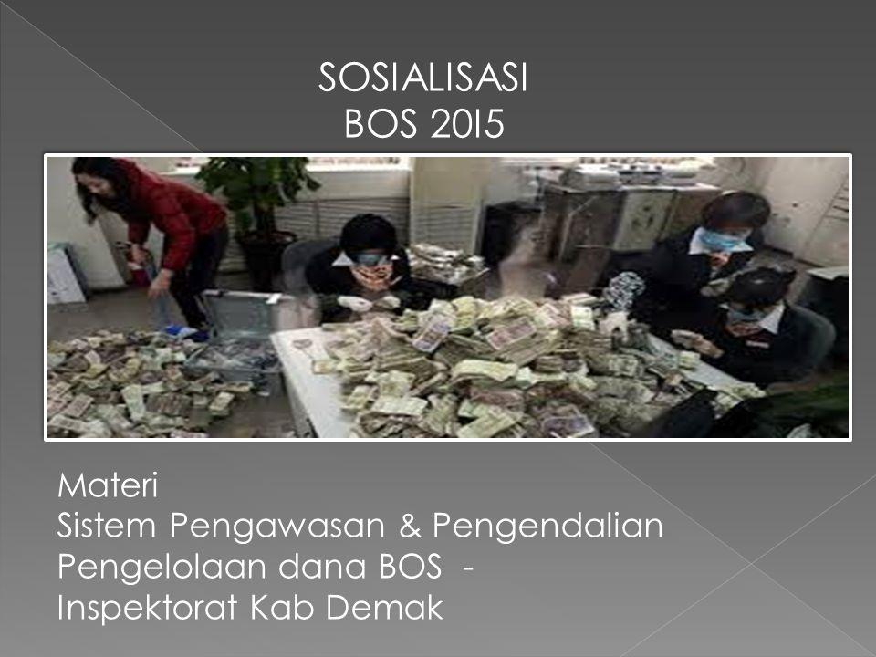 Materi Sistem Pengawasan & Pengendalian Pengelolaan dana BOS - Inspektorat Kab Demak SOSIALISASI BOS 20I5