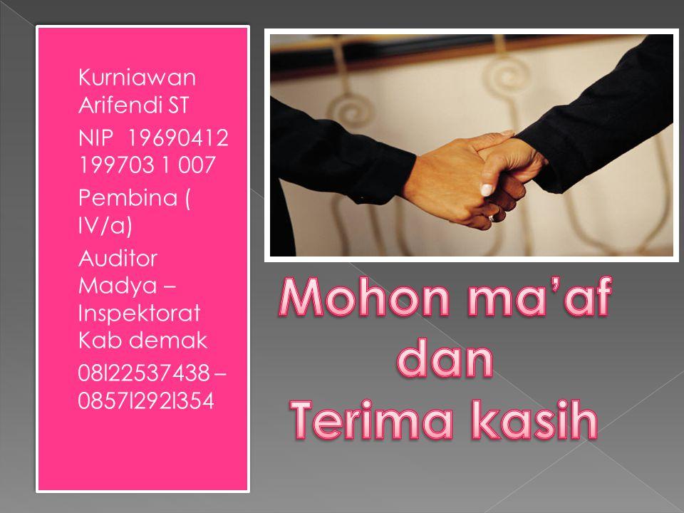  Kurniawan Arifendi ST  NIP 19690412 199703 1 007  Pembina ( IV/a)  Auditor Madya – Inspektorat Kab demak  08l22537438 – 0857l292l354  Kurniawan Arifendi ST  NIP 19690412 199703 1 007  Pembina ( IV/a)  Auditor Madya – Inspektorat Kab demak  08l22537438 – 0857l292l354