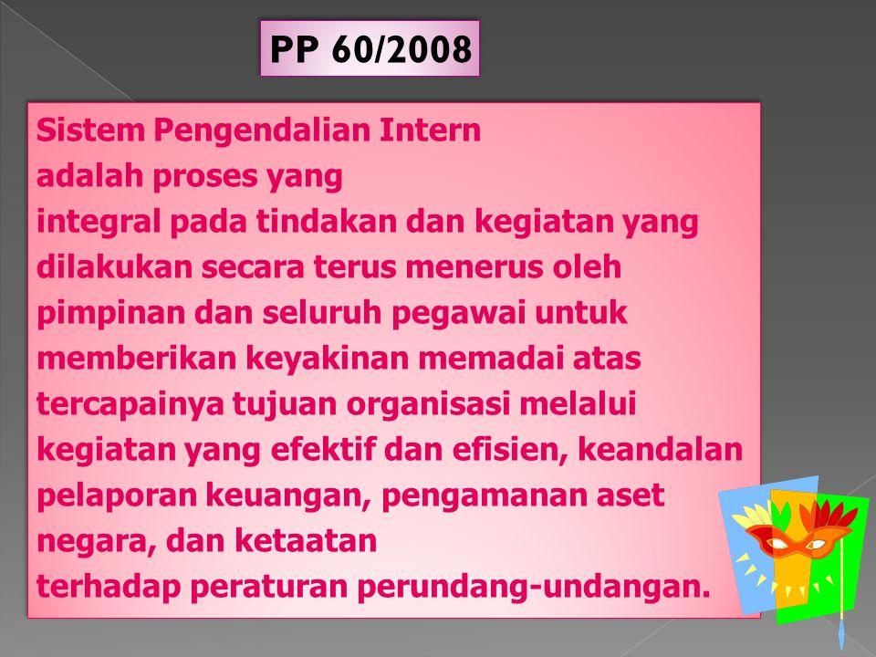 Sistem Pengendalian Intern adalah proses yang integral pada tindakan dan kegiatan yang dilakukan secara terus menerus oleh pimpinan dan seluruh pegawa