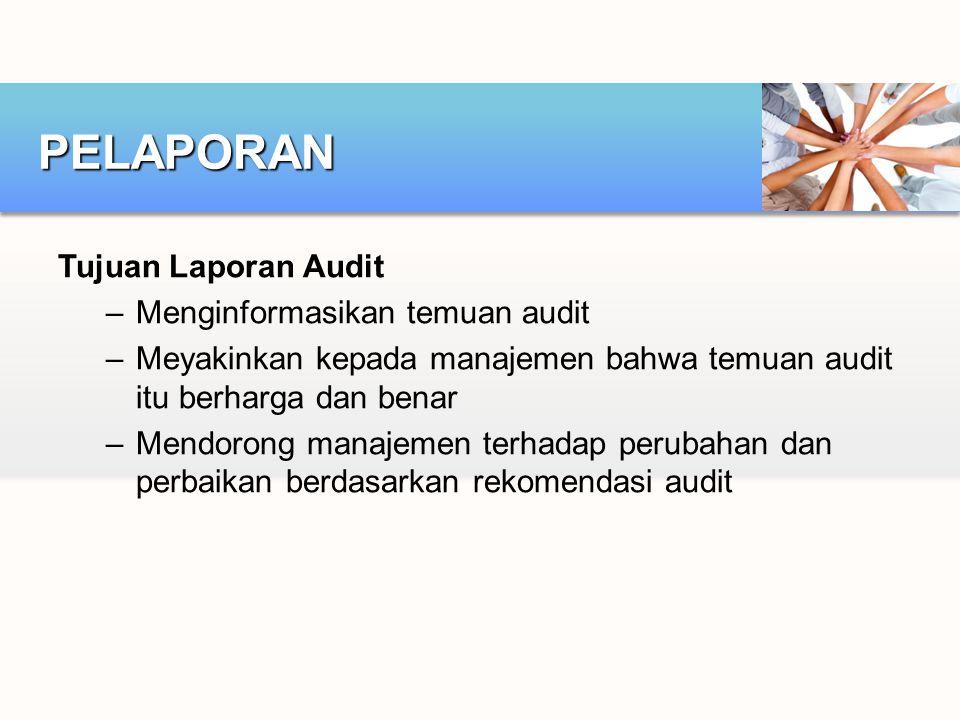 Tujuan Laporan Audit –Menginformasikan temuan audit –Meyakinkan kepada manajemen bahwa temuan audit itu berharga dan benar –Mendorong manajemen terhad