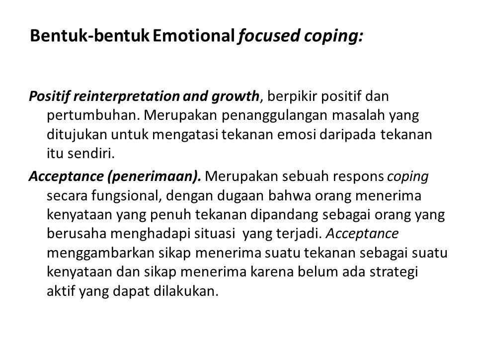 Bentuk-bentuk Emotional focused coping: Positif reinterpretation and growth, berpikir positif dan pertumbuhan. Merupakan penanggulangan masalah yang d