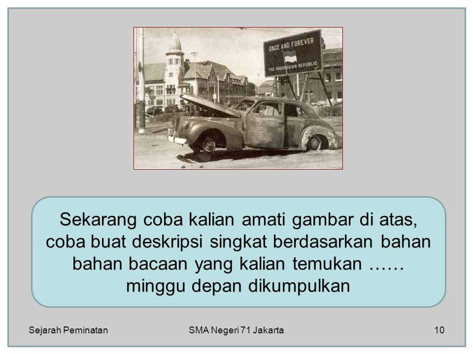 Sekarang coba kalian amati gambar di atas, coba buat deskripsi singkat berdasarkan bahan bahan bacaan yang kalian temukan …… minggu depan dikumpulkan Sejarah Peminatan10SMA Negeri 71 Jakarta