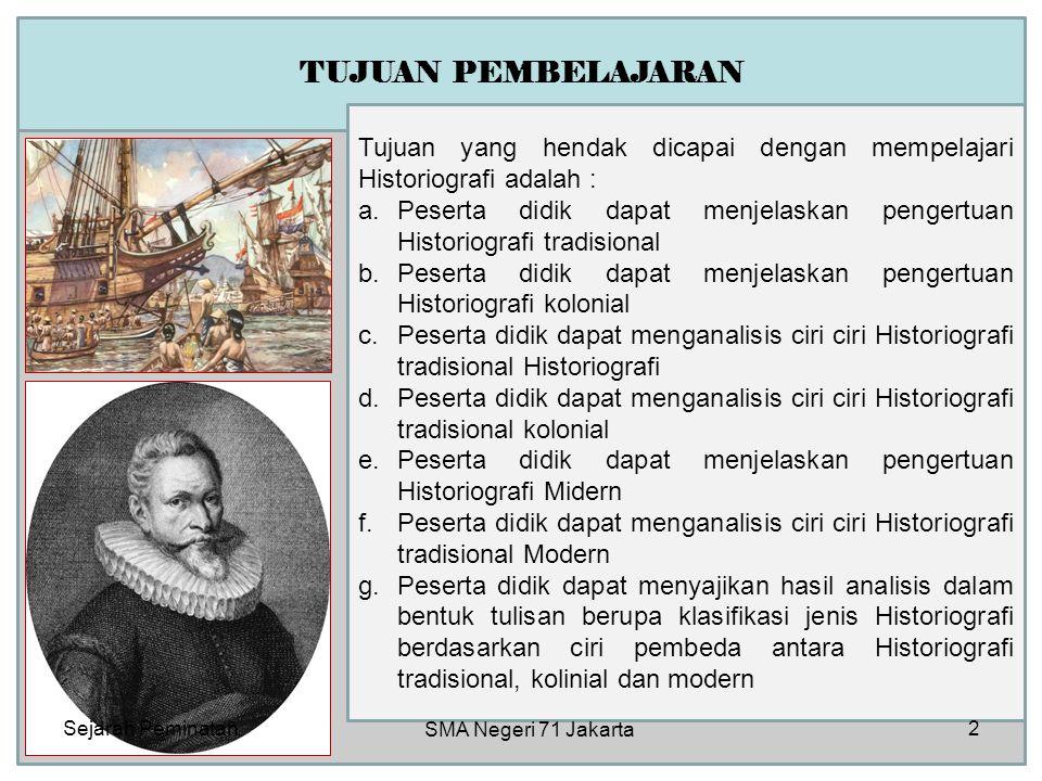 TUJUAN PEMBELAJARAN Tujuan yang hendak dicapai dengan mempelajari Historiografi adalah : a.Peserta didik dapat menjelaskan pengertuan Historiografi tr