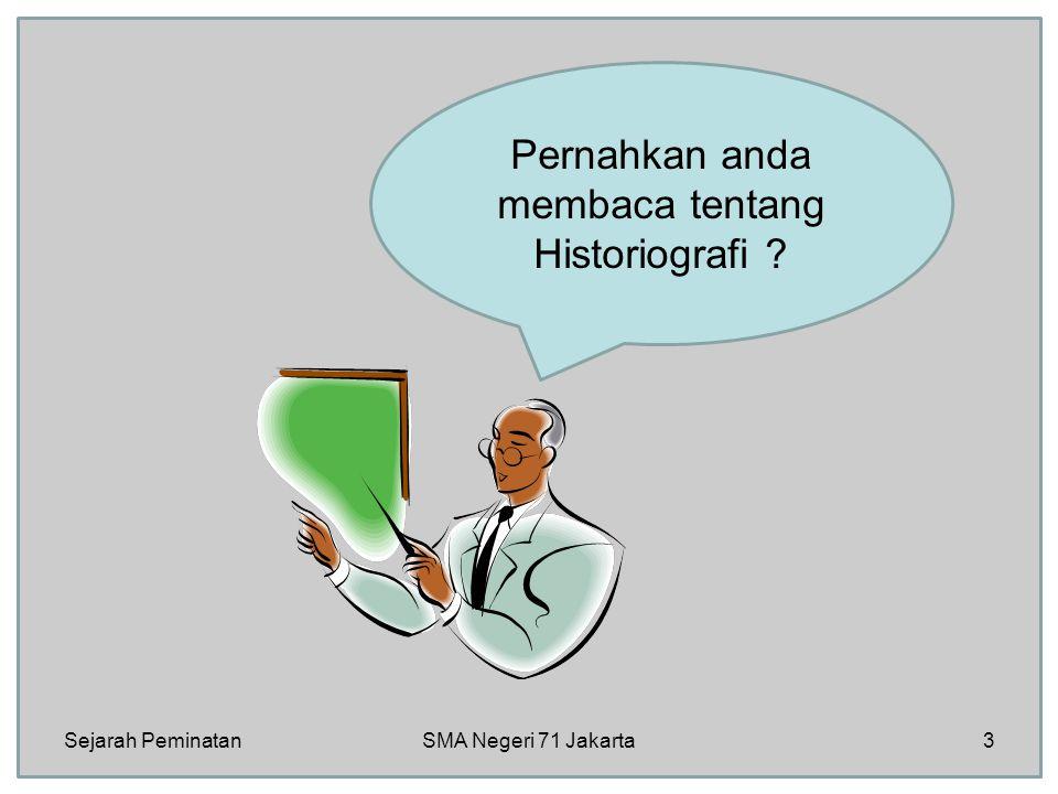 Coba kalian cari pengertian atau definisi Historiografi Kalian boleh cari di buku, di internet atau bahan bacaan lainnya Sejarah Peminatan4SMA Negeri 71 Jakarta