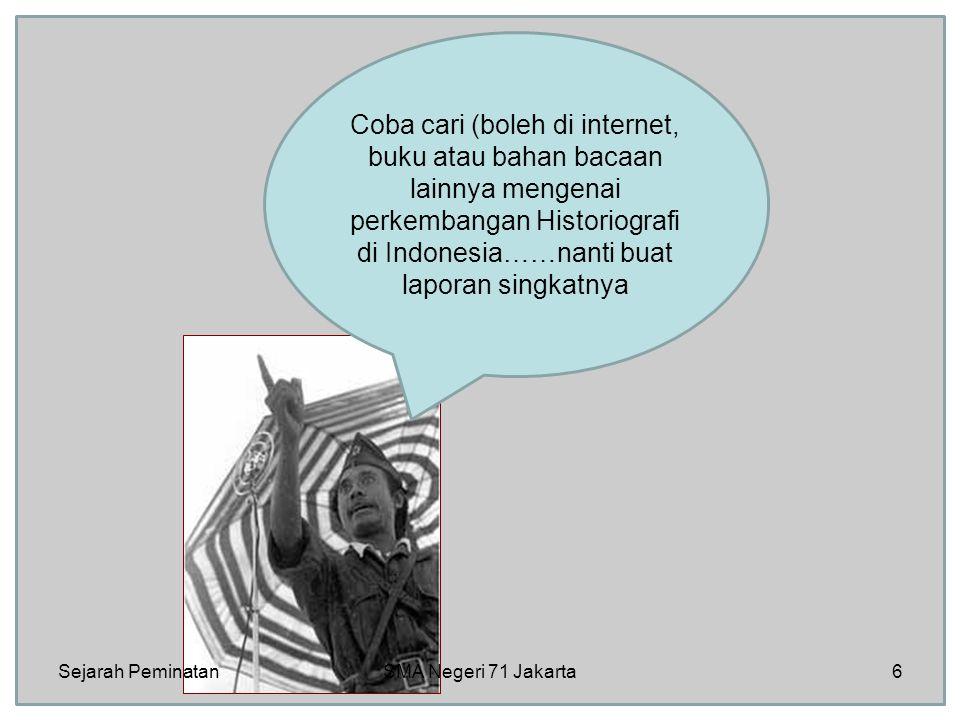 Coba cari (boleh di internet, buku atau bahan bacaan lainnya mengenai perkembangan Historiografi di Indonesia……nanti buat laporan singkatnya Sejarah Peminatan6SMA Negeri 71 Jakarta