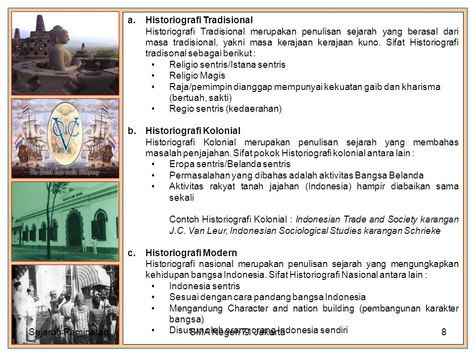 a.Historiografi Tradisional Historiografi Tradisional merupakan penulisan sejarah yang berasal dari masa tradisional, yakni masa kerajaan kerajaan kuno.