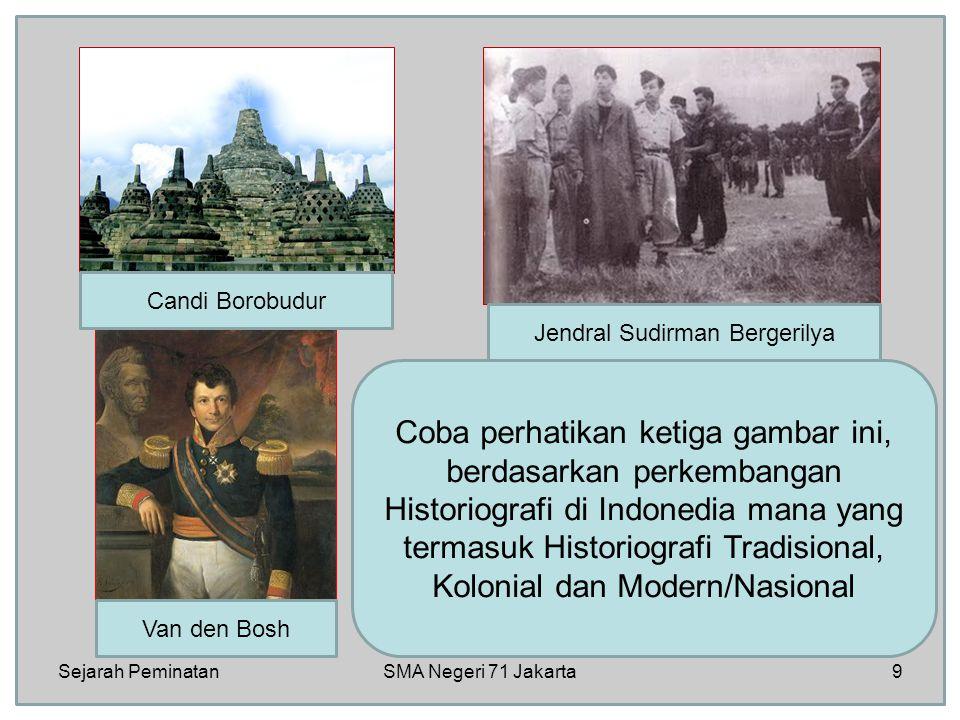 Candi Borobudur Van den Bosh Jendral Sudirman Bergerilya Coba perhatikan ketiga gambar ini, berdasarkan perkembangan Historiografi di Indonedia mana yang termasuk Historiografi Tradisional, Kolonial dan Modern/Nasional Sejarah Peminatan9SMA Negeri 71 Jakarta