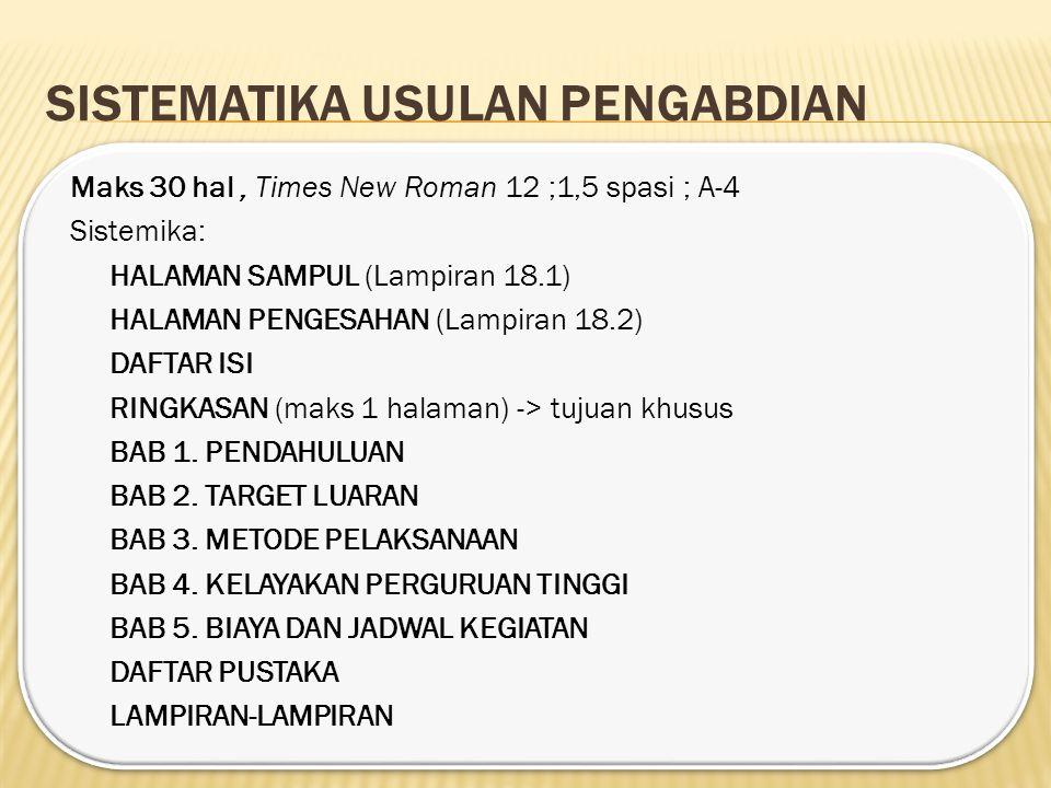 SISTEMATIKA USULAN PENGABDIAN Maks 30 hal, Times New Roman 12 ;1,5 spasi ; A-4 Sistemika: HALAMAN SAMPUL (Lampiran 18.1) HALAMAN PENGESAHAN (Lampiran 18.2) DAFTAR ISI RINGKASAN (maks 1 halaman) -> tujuan khusus BAB 1.