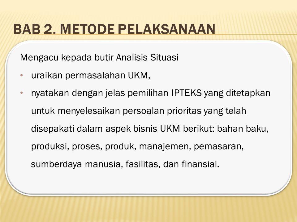 BAB 2. METODE PELAKSANAAN Mengacu kepada butir Analisis Situasi uraikan permasalahan UKM, nyatakan dengan jelas pemilihan IPTEKS yang ditetapkan untuk