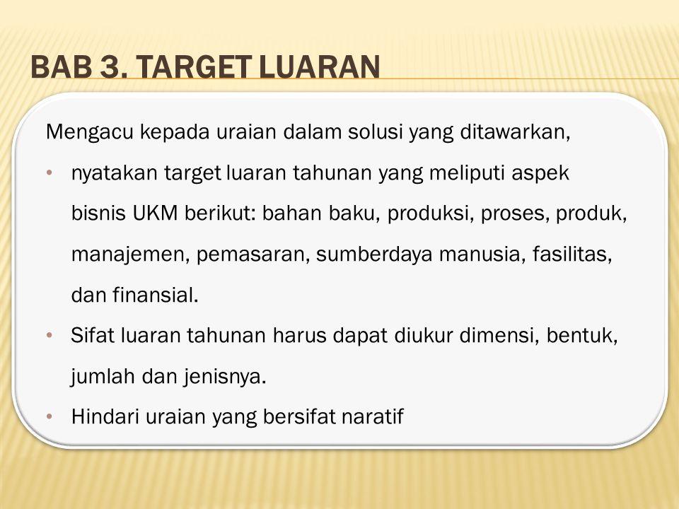 BAB 3. TARGET LUARAN Mengacu kepada uraian dalam solusi yang ditawarkan, nyatakan target luaran tahunan yang meliputi aspek bisnis UKM berikut: bahan