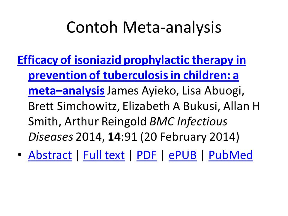 Contoh Meta-analysis Efficacy of isoniazid prophylactic therapy in prevention of tuberculosis in children: a meta–analysisEfficacy of isoniazid prophy