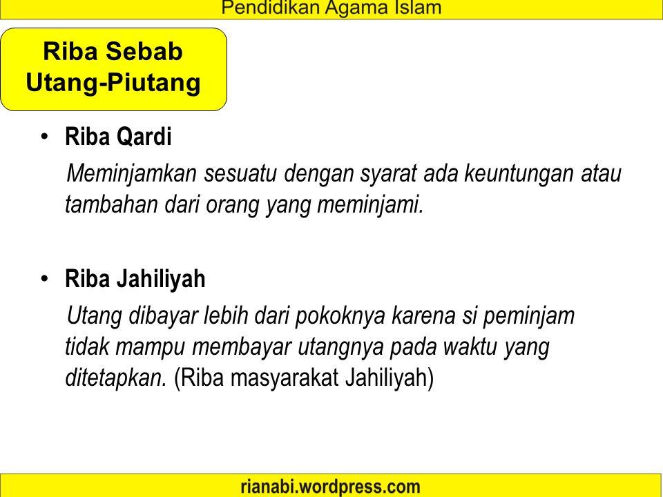 Riba Qardi Meminjamkan sesuatu dengan syarat ada keuntungan atau tambahan dari orang yang meminjami.