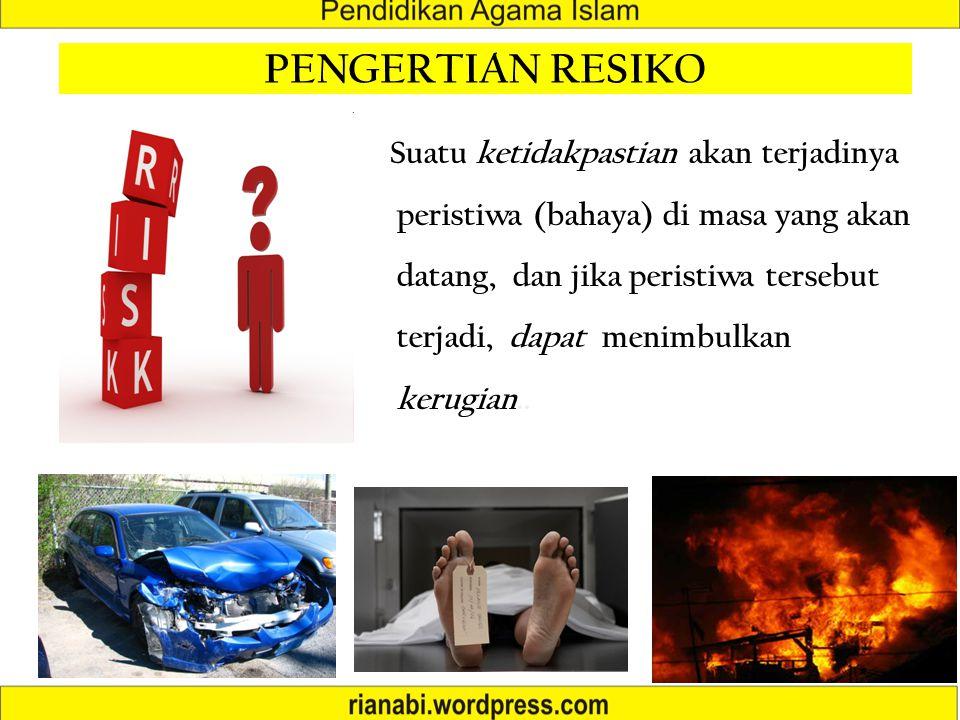 PENGERTIAN RESIKO Suatu ketidakpastian akan terjadinya peristiwa (bahaya) di masa yang akan datang, dan jika peristiwa tersebut terjadi, dapat menimbulkan kerugian..