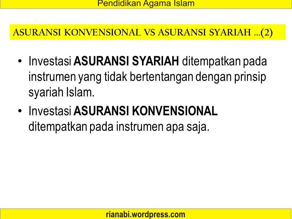 ASURANSI KONVENSIONAL VS ASURANSI SYARIAH...(2) Investasi ASURANSI SYARIAH ditempatkan pada instrumen yang tidak bertentangan dengan prinsip syariah Islam.