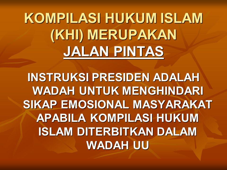 KOMPILASI HUKUM ISLAM (KHI) MERUPAKAN JALAN PINTAS INSTRUKSI PRESIDEN ADALAH WADAH UNTUK MENGHINDARI SIKAP EMOSIONAL MASYARAKAT APABILA KOMPILASI HUKU