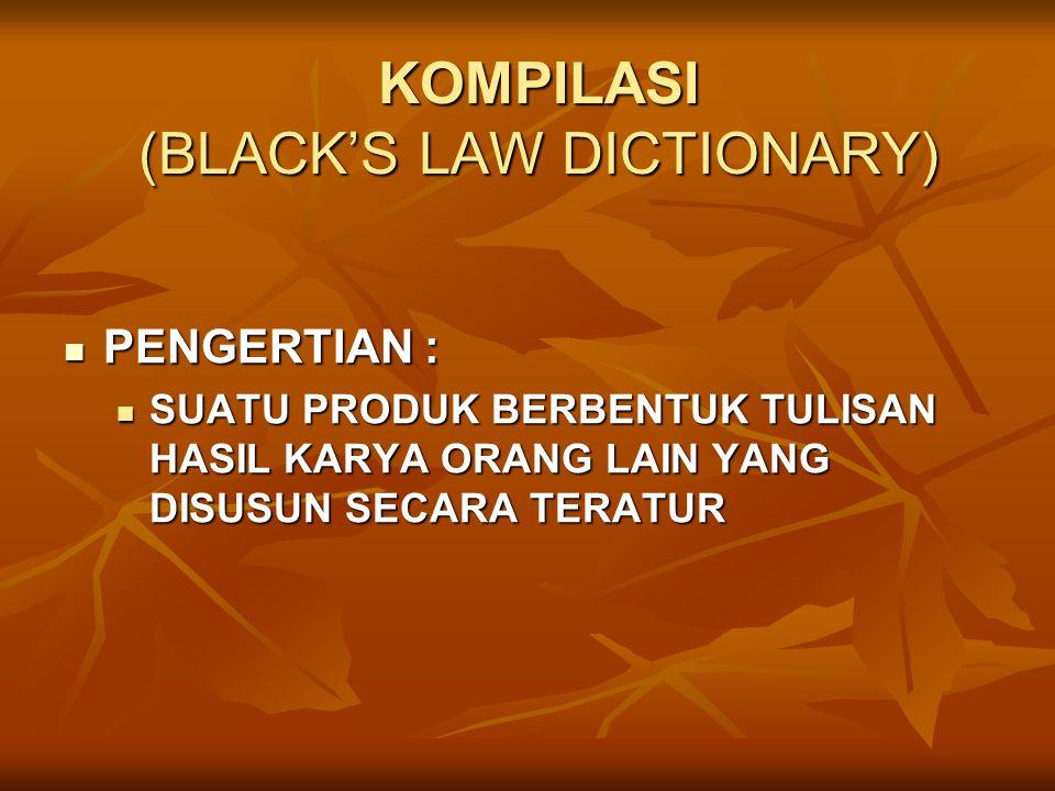 KOMPILASI (BLACK'S LAW DICTIONARY) PENGERTIAN : PENGERTIAN : SUATU PRODUK BERBENTUK TULISAN HASIL KARYA ORANG LAIN YANG DISUSUN SECARA TERATUR SUATU P