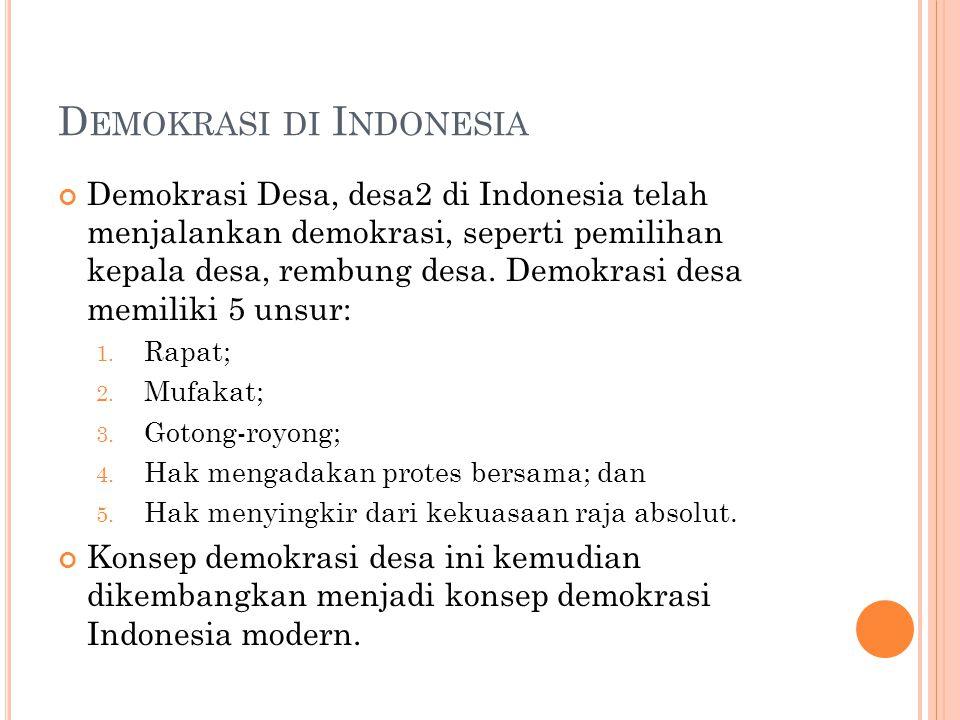 D EMOKRASI DI I NDONESIA Demokrasi Desa, desa2 di Indonesia telah menjalankan demokrasi, seperti pemilihan kepala desa, rembung desa.